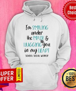 I'm Smiling Under The Mask And Hugging You In My Heart School Social Worker Hoodie