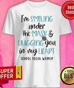 I'm Smiling Under The Mask And Hugging You In My Heart School Social Worker Shirt