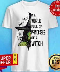 Nice In A World Full Of Princesses Be A Witch Halloween Shirt