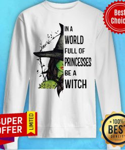 Nice In A World Full Of Princesses Be A Witch Halloween Sweatshirt