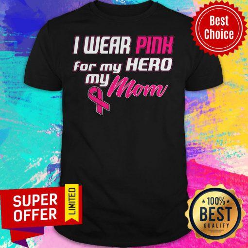 Premium I Wear Pink For My Hero My Mom Shirt