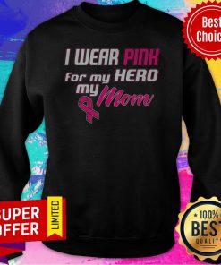 Premium I Wear Pink For My Hero My Mom Sweatshirt