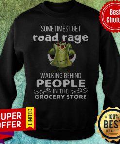 Premium Sometimes I Get Road Rage Walking Behind People Sweatshirt