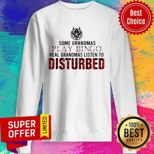 Some Grandmas Play Bingo Real Grandmas Listen To Disturbed Sweatshirt