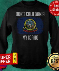 Top Don't California My Idaho Flag Sweatshirt