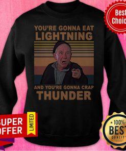You're Gonna Eat Lightning And You're Gonna Crap Thunder Vintage Sweatshirt