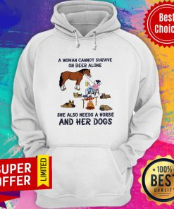 A Woman Cannot Survive On Beer Alone She Also Needs A Horse And Her Dogs Hoodie