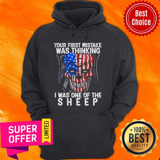 American Skull Your First Mistake Was Thinking I Was One Of The Shepp Hoodie