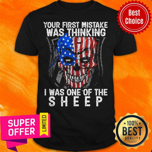 American Skull Your First Mistake Was Thinking I Was One Of The Shepp Shirt