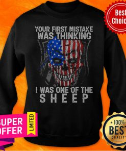 American Skull Your First Mistake Was Thinking I Was One Of The Shepp Sweatshirt
