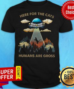 Awesome Here For The Cats Humans Are Gross Shirt
