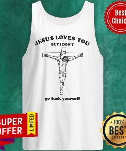 Awesome Jesus Loves You But I Don't Go Fuck Yourself Tank Top