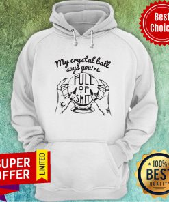 Awesome My Crystal Ball Says You're Full Of Shit Hoodie