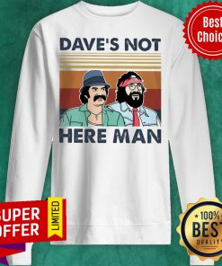 Funny Dave's Not Here Man Sweatshirt