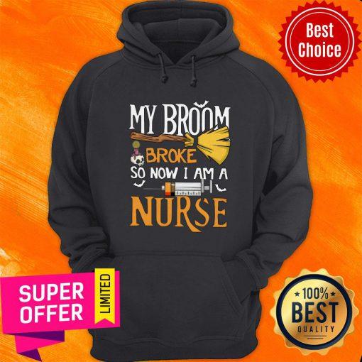 Funny My Broom Broke So Now I Am A Nurse Hoodie