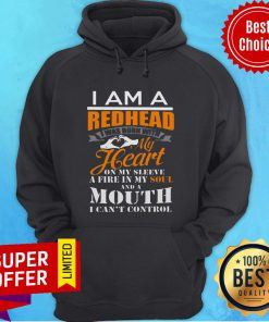 I Am A Redhead I Was Born With My Heart On My Sleeve A Fine In My Soul And A Mouth I Can't Control Hoodie