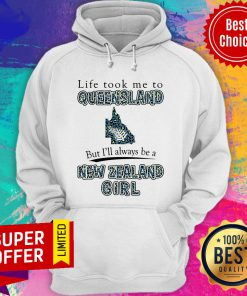 Life Took Me To Queensland But I'll Always Be A New Zealand Girl Hoodie