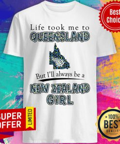 Life Took Me To Queensland But I'll Always Be A New Zealand Girl Shirt