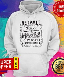 Netball Because The Quidditch Team Is No Longer Recruiting Hoodie