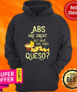 Nice Abs Are Great But Have You Tried Queso Fitness Hoodie