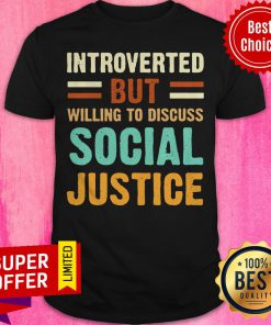 Nice Introverted But Willing To Discuss Social Justice Vintage Shirt