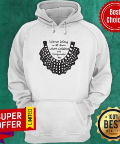 Official RBG Women Belong In All Places Where Decisions Are Being Made Hoodie