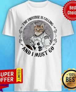 Premium Cat The Universe Is Calling And I Must Go Shirt