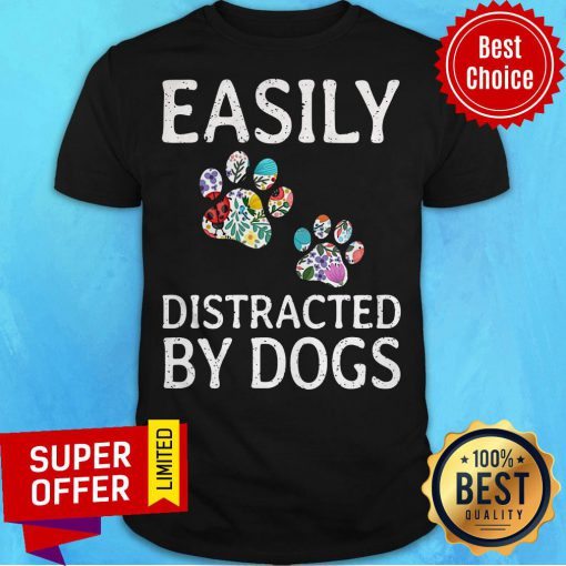 Premium Easily Distracted By Dogs Shirt
