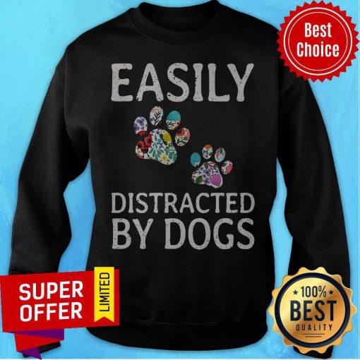 Premium Easily Distracted By Dogs Sweatshirt