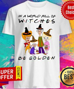 Premium In A World Full Of Witches Be Golden Shirt