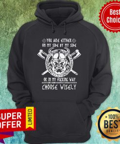 Vikings You Are Either On My Side By My Side Or In My Fucking Way Choose Wisely Hoodie