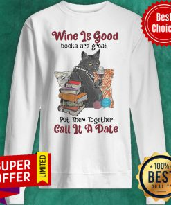 Wine Is Good Books Are Great Put Them Together Call It A Date Sweatshirt