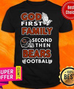Awesome God First Family Second Then Chicago Bears Football Shirt