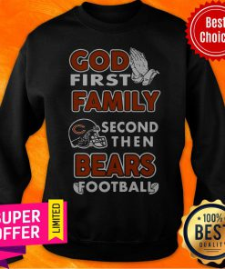 Awesome God First Family Second Then Chicago Bears Football Sweatshirt