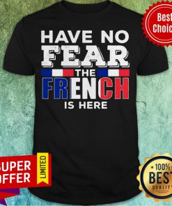 Awesome Have No Fear The French Is Here Shirt