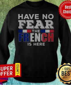 Awesome Have No Fear The French Is Here Sweatshirt