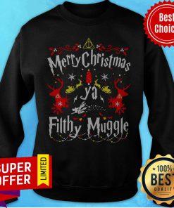 Awesome Merry Christmas Ya Filthy Muggle Ugly Sweatshirt