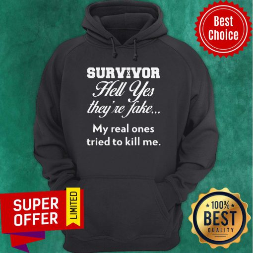 Top Survivor Hell Yes They'Re Fake My Real Ones Tried To Kill Me Hoodie