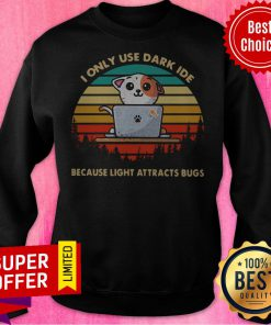 I Only Use Dark Ide Because Light Attracts Bugs Cat Vintage Laptop Sweatshirt