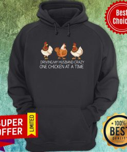 Nice Driving My Husband Crazy One Chicken At A Time Hoodie