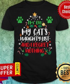 Official I'm On My Cat's Naughty List And I Regret Nothing Shirt