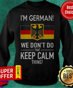 Official In German We Don't Do That Keep Calm Thing Sweatshirt