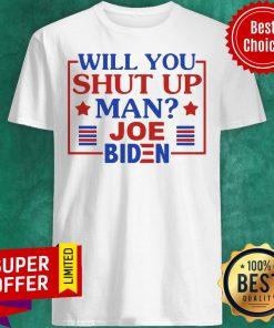 Top Will You Shut Up Man Joe Biden 2020 Shirt