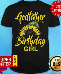Top Godfather Of The Birthday Girl Dad Sunflower Shirt