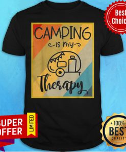 Funny Camping Is My Therapy Shirt
