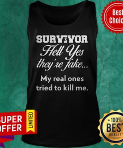 Top Survivor Hell Yes They'Re Fake My Real Ones Tried To Kill Me Tank Top