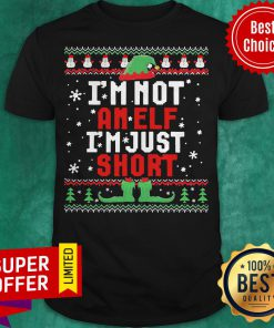 Top I'm Not An Elf I'm Just Short Ugly Christmas Shirt