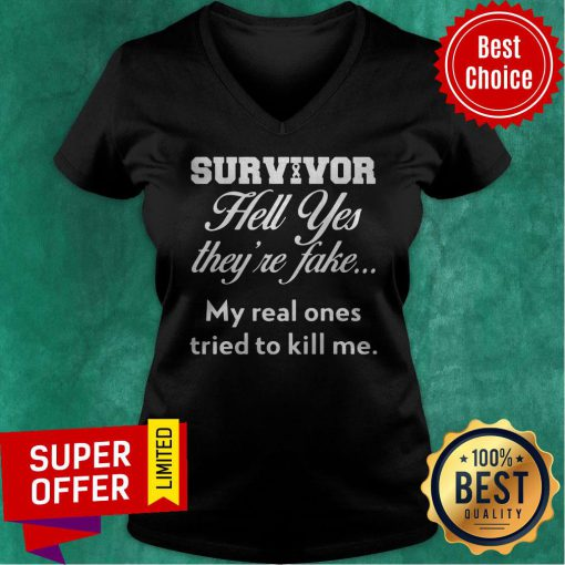 Top Survivor Hell Yes They'Re Fake My Real Ones Tried To Kill Me V-neck