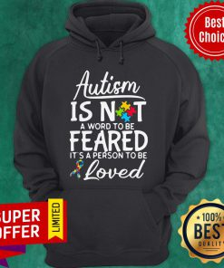 Autism Is Not A Word To Be Feared It's A Person To Be And Loved Hoodie
