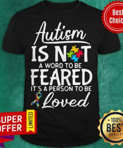 Autism Is Not A Word To Be Feared It's A Person To Be And Loved Shirt